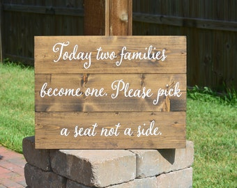 Pick a seat not a side, pick a seat not a side sign, wedding sign, rustic wedding decor, wedding sign wood, today two families become one