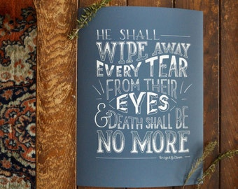 He Shall Wipe Away Every Tear - Hand Lettered Print, Revelation 21:4