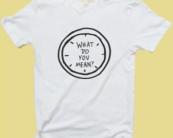 What Do You Mean? T Shirt or Tank Top - Women - Men