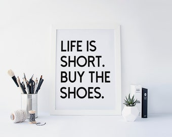 "PRINTABLE Art ""Life Is Short Buy The Shoes"" Typography Art Print Black and White Home Decor Dorm Decor Fashion Art Print Fashion Wall art"