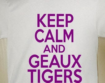 Keep Calm and Geaux Tigers Tshirt - College Team Shirt - LSU Tigers Shirt