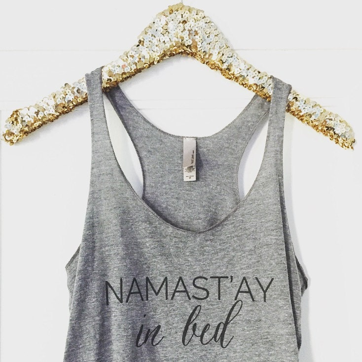 namastay in bed shirt yoga apparel workout tank by sweetwaterdecor. Black Bedroom Furniture Sets. Home Design Ideas