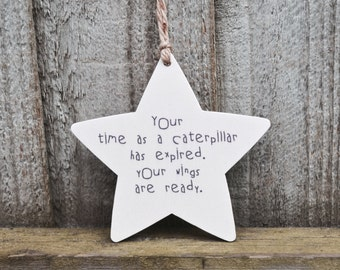 Wooden Hanging Star, university gift, leaving home, flying the nest, Your time as a caterpillar...