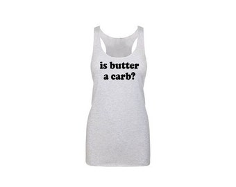 is butter a carb Tank Top. Women's Workout Shirt. Running Tank Top. Activewear. Gift for Her. Funny Shirts. Workout Clothes. Gym Clothes.