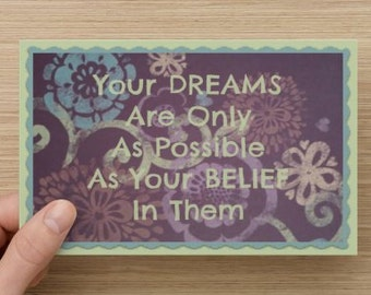 Your Dreams Are Only As Possible As Your Belief In Them~Greeting Card~encourage, affirm, uplifting, direct sellers team, positive sisterhood