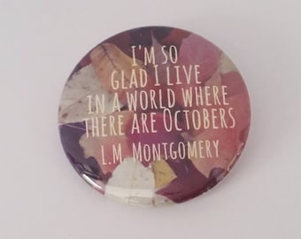 Autumn Button or Magnet, October Button or Magnet, L.M. Montgomery quote