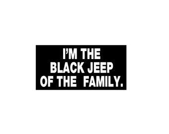 "I'm the Black Jeep of the Family 4"" x 2"" Decal Vinyl or Magnet Bumper Sticker"