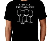 New At My Age I need Glasses Wine Humor Custom Tshirt Small - 4XL Free Shipping