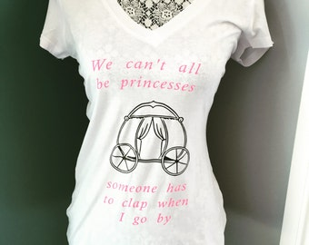 We Can't All Be Princesses, Somone Has To Clap When I go By, Princess, Shirt, Tank Top, Carriage, Cotton, women, Kids