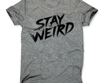 Stay Weird Shirt - Funny T-Shirts - Hipster Shirt - Stay Weird T-Shirt - Womens - Mens - Best Tees - Funny Phrase - Shirts - Hipster TShirts