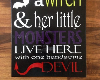 A witch lives here with her little monsters and one handsome devil/ halloween wood sign/ halloween decor/funny halloween saying