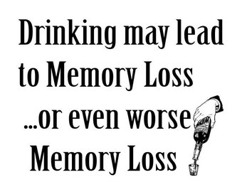 Drinking may lead to memory loss T-shirt