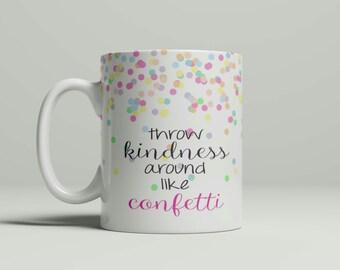 Throw Kindness Around Like Confetti Mug