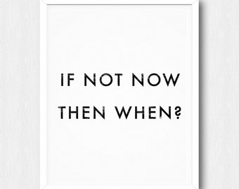 If Not Now Then When Poster - Motivational Quote Print Inspirational Saying Typographic Minimalist Digital Download Black & White Text Word