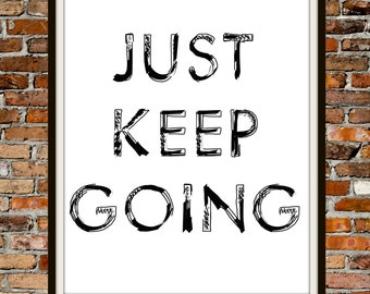 Just Keep Going - 8x10 - PRINTABLE Typography Art - Digital Typography Art -Typography Print - Minimalist - INSTANT DOWNLOAD