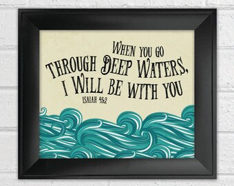 When you go through deep waters Isaiah 43:2 INSTANT DOWNLOAD Bible Verse Print Scripture Print Christian wall art, inspirational quote