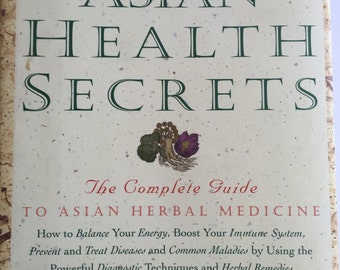Asian health secrets : the complete guide to Asian herbal medicine