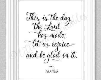 This is the day the Lord has made, printable wall art, Bible Verse quote, Psalm 118:24, let us rejoice and be glad in it, home decor print