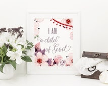 Wall Art Printable, Floral print, I am a child of God, Nursery print, DIY wall art, biblical verse, 8x10, inspirational art, home decor