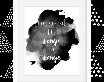 Love Yourself Like Kanye Loves Kanye [Typography | Watercolor]  - Print - 8x10