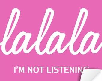 La La La I'm Not Listening Poster - Attitude - Geeky Goodies