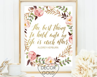 The best thing to hold onto in life is each other Audrey Hepburn quote gold foil print gold foil office print bridal shower gold home decor