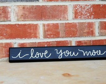I Love You More wooden painted sign
