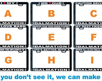 Dandie Dinmont Terrier - Dalmation Dog assorted license plate frame I We love proud smarter  friend buddy pal life's better showing off