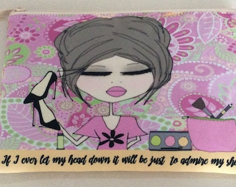 Makeup Bag  6x9 -  If I ever let my head down it will be just to admire my shoes.