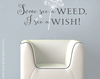 Some see a weed, I see a wish - vinyl wall quote wall decal