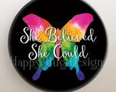 """She Believed She Could Watercolor Butterfly Pocket Mirror or Magnet 2.25"""""""