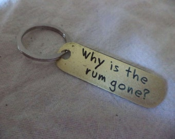 Why is the Rum gone     Brass Keychain