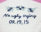 no ugly crying, wedding handkerchief, hand embroidered,wedding colors welcome, bouquet wrap, for happy tears,