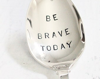 Inspirational stamped silverware: Be brave today - stamped spoon