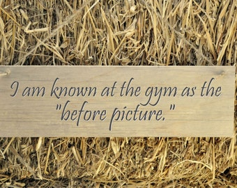 Rustic Plank Wood Sign Funny Humorous Sign I'm known at the gym as the before picture