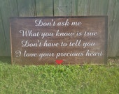 Don't ask me what you know is true sign, inxs sign, Fixer Upper Signs, I love your precious heart sign, Farmhouse, Rustic Signs, Lyric Signs