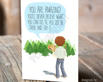 Bob Ross Card - Motivational Card - You are Amazing - Greeting Card - Quotes - Inspiration - Artists - Encouragement - Quotes Card - Art
