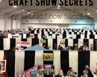Craft Show Secrets - Craft Show Tips - How to make money at Craft Shows