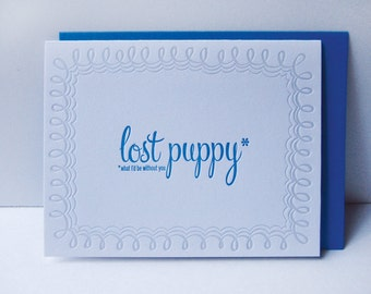 Lost Puppy (what I'd be without you) - letterpress card - love - relationship - friendship - typography - curls - blue - silver - texture