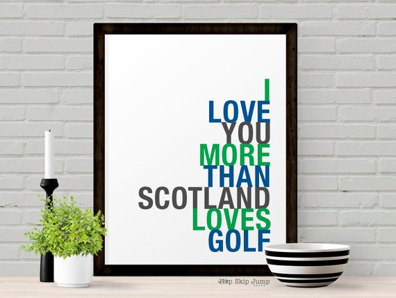Scotland Art Print, Golf Gift for Him, I Love You More Than Scotland Loves Golf, Choose Colors and Size