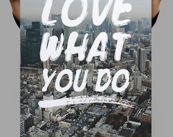 Love What You Do, Modern Prints, City Wall Art, Urban Decor, Inspirational Wall Art, Inspirational Wall Quotes, Motivational Wall Decor