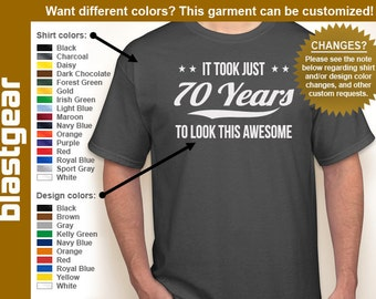 It Took Just 70 Years To Look This Awesome 70th Birthday T-shirt — Any color/Any size - Adult S, M, L, XL, 2XL, 3XL, 4XL, 5XL