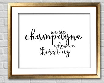 INSTANT DOWNLOAD: Notorious BIG We Sip Champagne When We're Thirsty Bar Cart Art Print