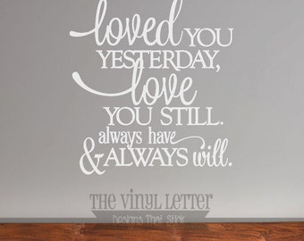 Loved You Yesterday Love Still Always Have Always Will Vinyl Wall Decor Decal Sticker