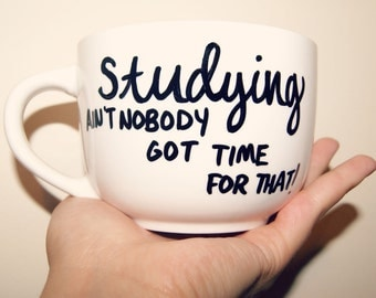 Studying Ain't Nobody Got Time For That Personalized Mug