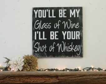 You'll Be My Glass Of Wine I'll Be Your Shot Of Whiskey Distressed Wood Sign Country Western Wall Decor Wood Wall Art Rustic Chic Decor