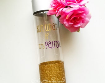 Custom Glittered Water Bottle// But What If It's Patron.