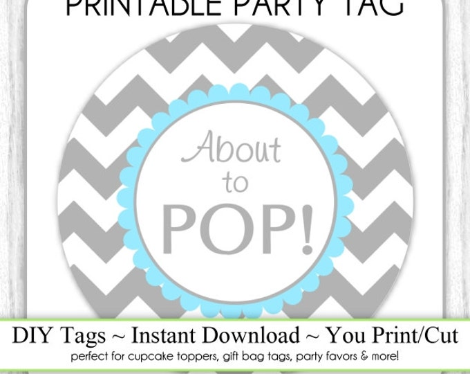 """Instant Download - Gray and Blue Chevron """"About to POP"""" Baby Shower Printable Party Tag, Cupcake Topper, DIY, You Print, You Cut"""