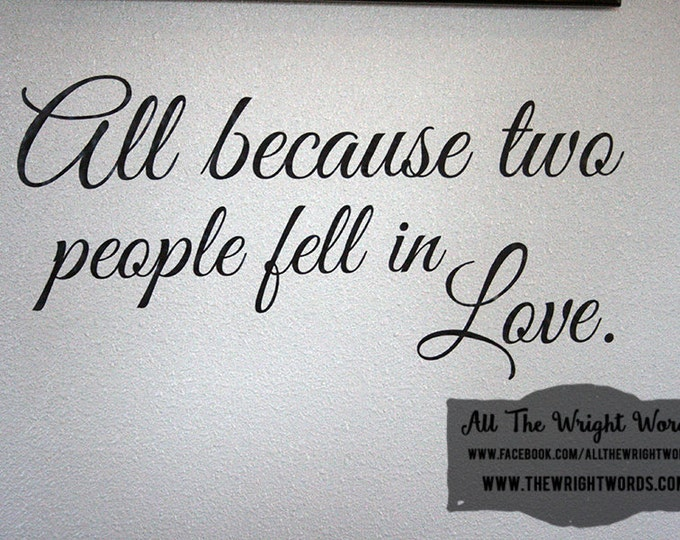 """24x12"""" All Because Two People Fell In Love Vinyl Decal - Safe For Walls - Removable - Home - Home Decor - Love - Family - Marriage"""