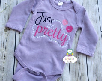 Just So Pretty Shirt, Gown, or Bodysuit, New Baby Gift, Baby Shower Gift, Girly Attitude Shirt